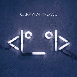 10x09-CaravanPalace-RobotFace